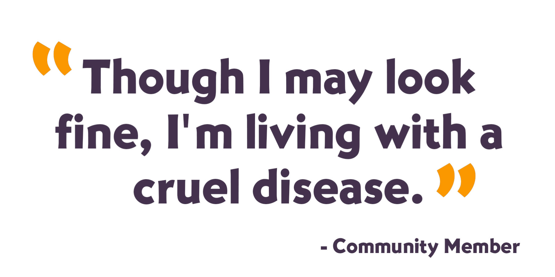 "In article quote 2: ""Though I may look fine, I'm living with a cruel disease."""